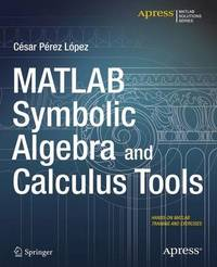 MATLAB Symbolic Algebra and Calculus Tools by Cesar Lopez