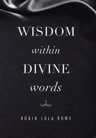 Wisdom Within Divine Words by Robin Lola Rowe