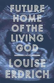 Future Home of the Living God by Louise Erdrich image