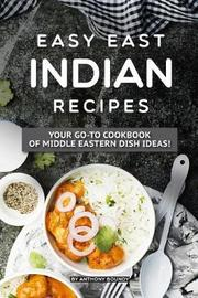 Easy East Indian Recipes by Anthony Boundy