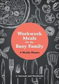 Workweek Meals for the Busy Family by @ Journals and Notebooks
