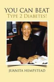 YOU CAN BEAT Type 2 Diabetes! by Juanita Hempstead image