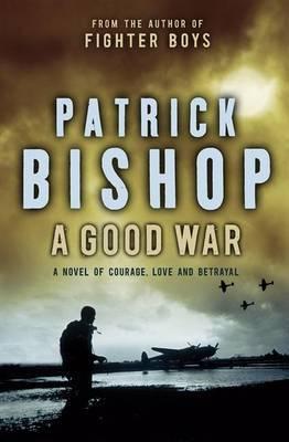 A Good War by Patrick Bishop image