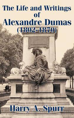 The Life and Writings of Alexandre Dumas (1802-1870) by Harry A Spurr image