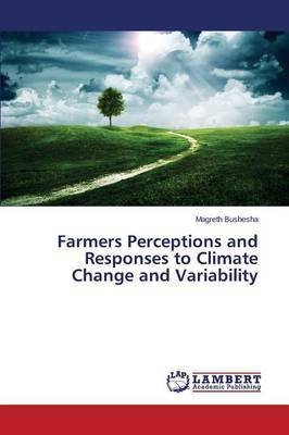 Farmers Perceptions and Responses to Climate Change and Variability by Bushesha Magreth