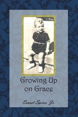 Growing Up on Grace by Ernest Spiva