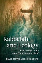 Kabbalah and Ecology by David Mevorach Seidenberg