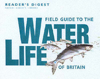 Field Guide to the Water Life of Britain by Reader's Digest
