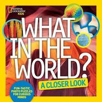 What in the World? A Closer Look by National Geographic Kids