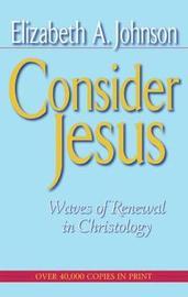 Consider Jesus by Elizabeth A Johnson