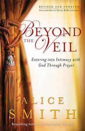 Beyond the Veil: Entering Into Intimacy with God Through Prayer by Alice Smith image