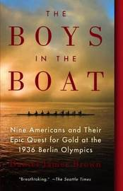 The Boys in the Boat: Nine Americans and Their Epic Quest for Gold at the 1936 Berlin Olympics by Daniel Brown