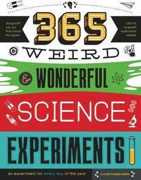 365 Weird & Wonderful Science Experiments by Elizabeth Snoke Harris