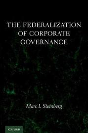 The Federalization of Corporate Governance by Marc I Steinberg