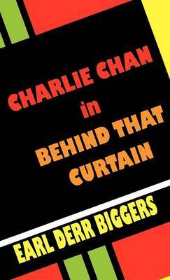 Charlie Chan in Behind That Curtain by Earl Derr Biggers