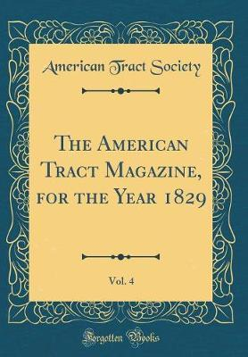The American Tract Magazine, for the Year 1829, Vol. 4 (Classic Reprint) by American Tract Society