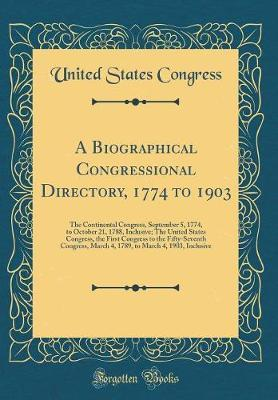 A Biographical Congressional Directory, 1774 to 1903 by United States Congress