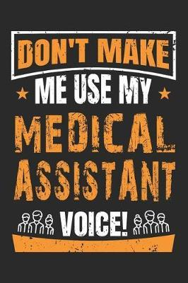 Don't Make Me Use My Medical Assistant Voice by Nicolasd DDD Publishing
