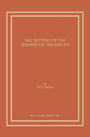 The Setting of the Sermon on the Mount by W.D. Davies