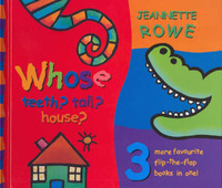 Whose Tail? Teeth? House?: 3 Favourite Flip-the-Flap Books in One! by Rowe Jeannette image