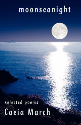 Moonseanight: Selected Poems by Caeia March