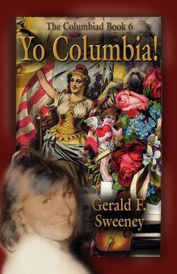 YO COLUMBIA! How America's National Symbol Came Down Off Her Pedestal and Found Her Groove by Gerald F. Sweeney