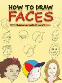 How to Draw Faces by Barbara Soloff Levy