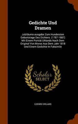 Gedichte Und Dramen by Ludwig Uhland