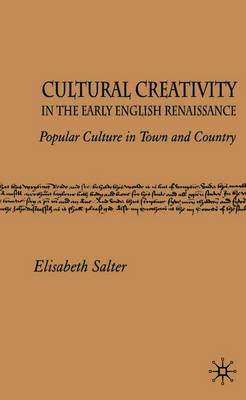 Cultural Creativity in the Early English Renaissance by Elisabeth Salter