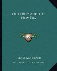 Old Fritz and the New Era by Louise Muhlbach image
