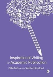 Inspirational Writing for Academic Publication by Gillie E.J. Bolton