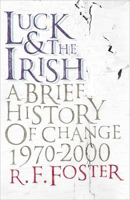 Luck and the Irish: A Brief History of Change, 1970-2000 by R.F. Foster