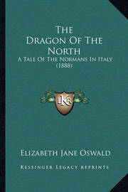 The Dragon of the North: A Tale of the Normans in Italy (1888) by Elizabeth Jane Oswald