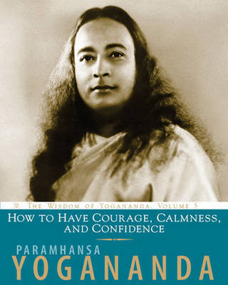 How to Have Courage, Calmness and Confidence by Paramahansa Yogananda image