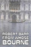 From Whose Bourne by Robert Barr, Fiction, Literary, Action & Adventure by Robert Barr