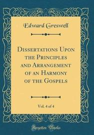 Dissertations Upon the Principles and Arrangement of an Harmony of the Gospels, Vol. 4 of 4 (Classic Reprint) by Edward Greswell image