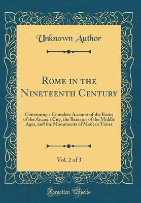 Rome in the Nineteenth Century, Vol. 2 of 3 by Unknown Author