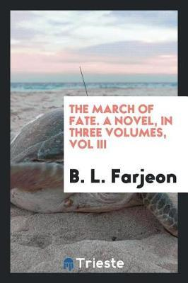 The March of Fate. a Novel, in Three Volumes, Vol III by B L Farjeon image