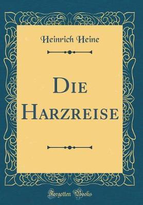 Die Harzreise (Classic Reprint) by Heinrich Heine