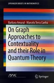 On Graph Approaches to Contextuality and their Role in Quantum Theory by Barbara Amaral