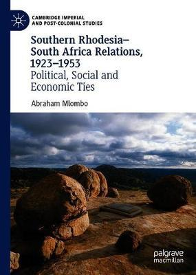 Southern Rhodesia-South Africa Relations, 1923-1953 by Abraham Mlombo