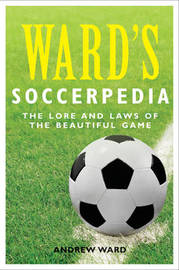 Ward's Soccerpedia: A Journey Through Football's Laws or Lore by Andrew Ward image