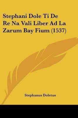 Stephani Dole Ti De Re Na Vali Liber Ad La Zarum Bay Fium (1537) by Stephanus Doletus image