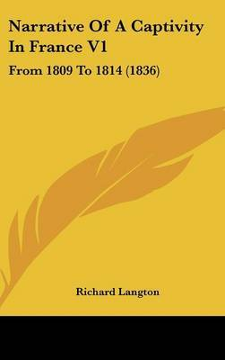 Narrative Of A Captivity In France V1: From 1809 To 1814 (1836) by Richard Langton image