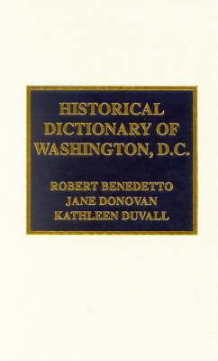 Historical Dictionary of Washington, D.C. by Robert Benedetto