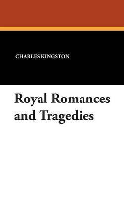 Royal Romances and Tragedies by Charles Kingston image