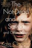 The Not-Dead and the Saved and Other Stories by Kate Clanchy