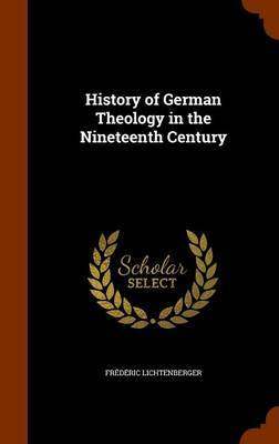 History of German Theology in the Nineteenth Century by Frederic Lichtenberger