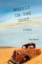 Wheels in the Dust by Gary Bigelow