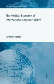 The Political Economy of International Capital Mobility by M.Watson